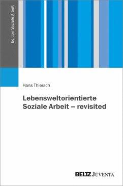 Lebensweltorientierte Soziale Arbeit - revisited (eBook, PDF) - Thiersch, Hans