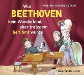 Abenteuer Klassik - Wie Beethoven kein Wunderkind, aber doch berühmt wurde, 1 Audio-CD