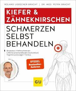 Kiefer & Zähneknirschen Schmerzen selbst behandeln - Liebscher-Bracht, Roland;Bracht, Petra