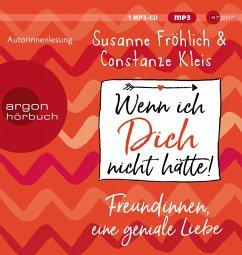 Wenn ich Dich nicht hätte! Freundinnen, eine geniale Liebe, 1 MP3-CD - Kleis, Constanze;Fröhlich, Susanne