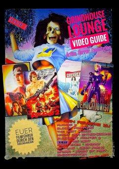Grindhouse Lounge: Video Guide - Band 1 - Euer Filmführer durch den Videowahnsinn / Mit den Reviews zu X-Ray, Octalus, Nacht der Entscheidung, Bloodfist Fighter 2, The Demolitionist, Arachnophobia und vielen mehr - Port, Andreas