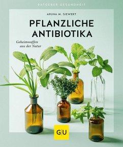 Pflanzliche Antibiotika - Siewert, Aruna M.