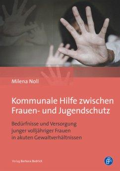 Kommunale Hilfe zwischen Frauen- und Jugendschutz - Noll, Milena