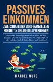 Passives Einkommen - Zwei Strategien zur Finanziellen Freiheit & Online Geld verdienen (eBook, ePUB)
