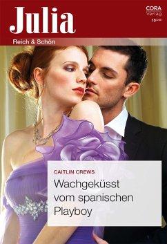 Wachgeküsst vom spanischen Playboy (eBook, ePUB) - Crews, Caitlin