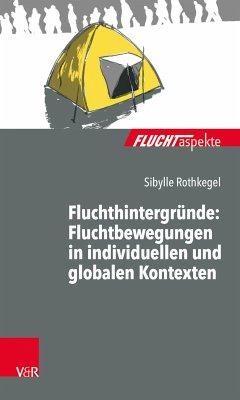 Fluchthintergründe: Fluchtbewegungen in individuellen und globalen Kontexten (eBook, ePUB) - Rothkegel, Sibylle