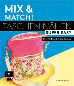 Mix and match! Taschen nähen super easy - Komarek, Sabine