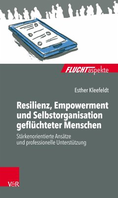 Resilienz, Empowerment und Selbstorganisation geflüchteter Menschen (eBook, ePUB) - Kleefeldt, Esther
