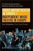 Freies Musiktheater in Europa / Independent Music Theatre in Europe