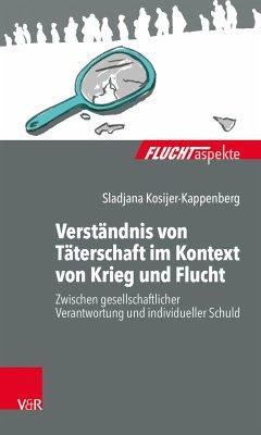 Verständnis von Täterschaft im Kontext von Krieg und Flucht (eBook, ePUB) - Kosijer-Kappenberg, Sladjana