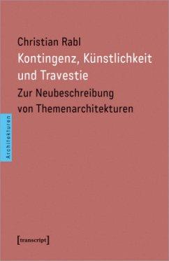 Kontingenz, Künstlichkeit und Travestie - Rabl, Christian