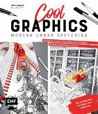 Cool Graphics - Modern Urban Sketching - Zeichnen in nur 6 Schritten mit Fineliner, Marker, Watercolor und Co.