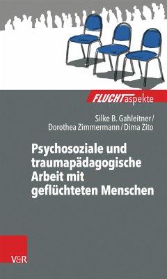Psychosoziale und traumapädagogische Arbeit mit geflüchteten Menschen (eBook, ePUB) - Gahleitner, Silke Birgitta; Zito, Dima; Zimmermann, Dorothea