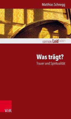 Was trägt? Trauer und Spiritualität (eBook, ePUB) - Schnegg, Matthias