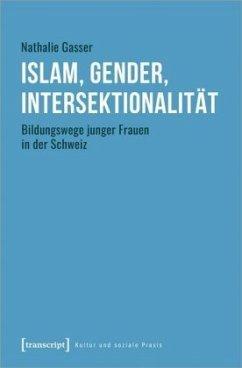 Islam, Gender, Intersektionalität - Gasser, Nathalie
