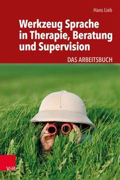 Werkzeug Sprache in Therapie, Beratung und Supervision (eBook, ePUB) - Lieb, Hans