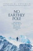 No Earthly Pole: The Search for the Truth about the Franklin Expedition 1845