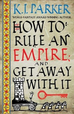 How To Rule An Empire and Get Away With It - Parker, K. J.