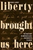 Liberty Brought Us Here: The True Story of American Slaves Who Migrated to Liberia