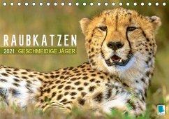 Raubkatzen: Geschmeidige Jäger (Tischkalender 2021 DIN A5 quer)