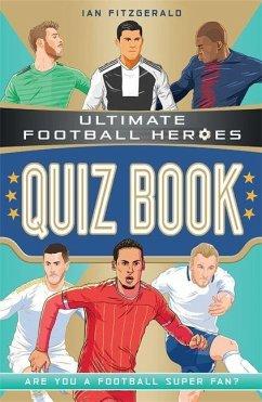 Ultimate Football Heroes Quiz Book (Ultimate Football Heroes - the No. 1 football series) - Fitzgerald, Ian