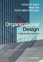 Organizational Design: A Step-By-Step Approach - Burton, Richard M.; Obel, Børge; Håkonsson, Dorthe Døjbak