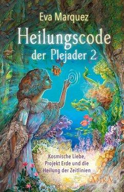 Heilungscode der Plejader Band 2 (eBook, ePUB) - Marquez, Eva