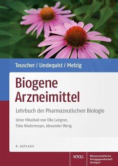 Biogene Arzneimittel - Teuscher, Eberhard; Lindequist, Ulrike; Melzig, Matthias F.