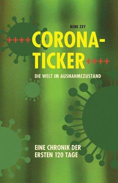 Corona-Ticker - Die Welt im Ausnahmezustand (eBook, ePUB) - Zey, René