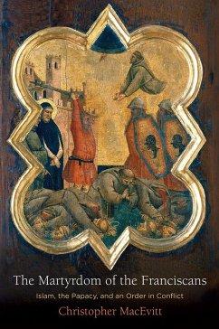 The Martyrdom of the Franciscans (eBook, ePUB) - Macevitt, Christopher