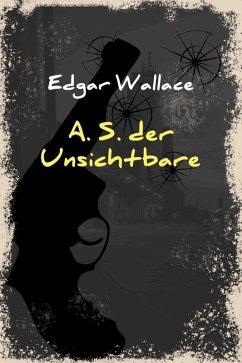 A. S. der Unsichtbare (eBook, ePUB) - Wallace, Edgar