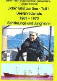 """""""Icke"""" fährt zur See - Teil 1 - Seefahrt damals um 1961 - Schiffsjunge und Jungmann (eBook, ePUB)"""