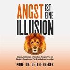 Angst ist eine Illusion: Der neue Weg, Sorgen, Angst und Panik schnell zu beenden (MP3-Download)