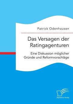 Das Versagen der Ratingagenturen: Eine Diskussion möglicher Gründe und Reformvorschläge - Odenhausen, Patrick
