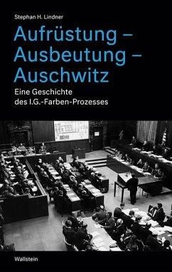 Aufrüstung - Ausbeutung - Auschwitz - Lindner, Stephan H.