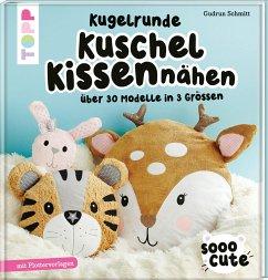 Sooo Cute - Kugelrunde Kuschelkissen nähen - Schmitt, Gudrun