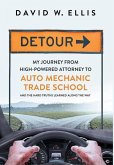 Detour: My Journey from High-Powered Attorney to Auto Mechanic Trade School and the Hard Truths Learned Along the Way