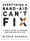 Everything a Band-Aid Can't Fix: A Teen's Guide to Healing and Dealing with Life (eBook, ePUB)