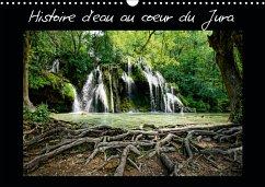 Histoire d'eau au coeur du Jura (Calendrier mural 2021 DIN A3 horizontal)