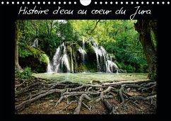Histoire d'eau au coeur du Jura (Calendrier mural 2021 DIN A4 horizontal)
