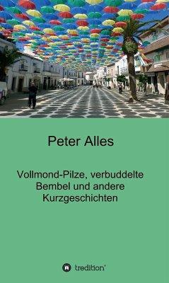 Vollmond-Pilze, verbuddelte Bembel und andere Kurzgeschichten (eBook, ePUB) - Alles, Peter
