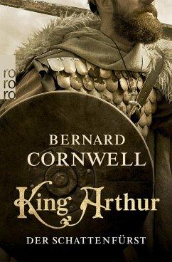 King Arthur: Der Schattenfürst / Die Artus-Chroniken Bd.2 (eBook, ePUB) - Cornwell, Bernard