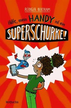 Hilfe, mein Handy ist ein Superschurke! / Das Superschurken-Handy Bd.1 (eBook, ePUB) - Bertram, Rüdiger