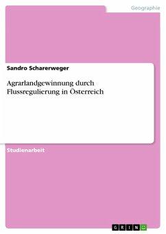 Agrarlandgewinnung durch Flussregulierung in Österreich (eBook, PDF)