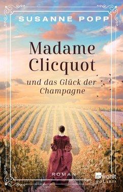 Madame Clicquot und das Glück der Champagne - Popp, Susanne