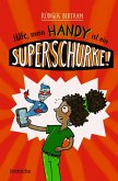 Hilfe, mein Handy ist ein Superschurke! / Das Superschurken-Handy Bd.1