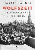 Wolfszeit. Ein Jahrzehnt in Bildern. 1945 - 1955