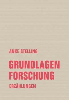 Grundlagenforschung - Stelling, Anke