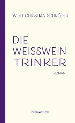Die Weißweintrinker - Schröder, Wolf Christian
