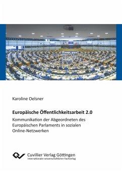 Europäische Öffentlichkeitsarbeit 2.0. Kommunikation der Abgeordneten des Europäischen Parlaments in sozialen Online-Netzwerken - Oelsner, Karoline